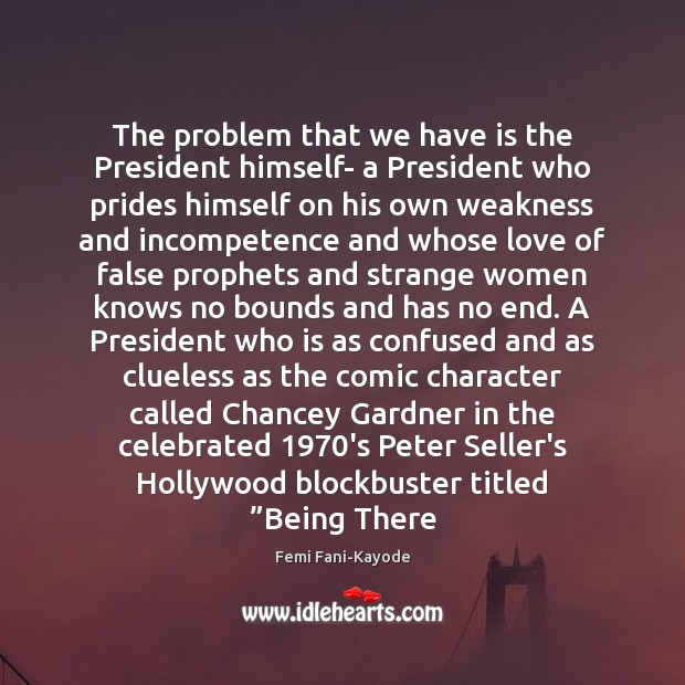The problem that we have is the President himself- a President who Image