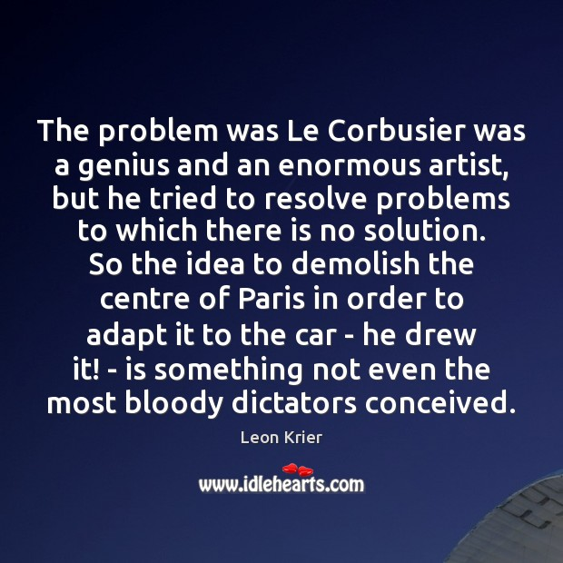 Image, The problem was Le Corbusier was a genius and an enormous artist,