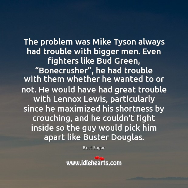 Image, The problem was Mike Tyson always had trouble with bigger men. Even