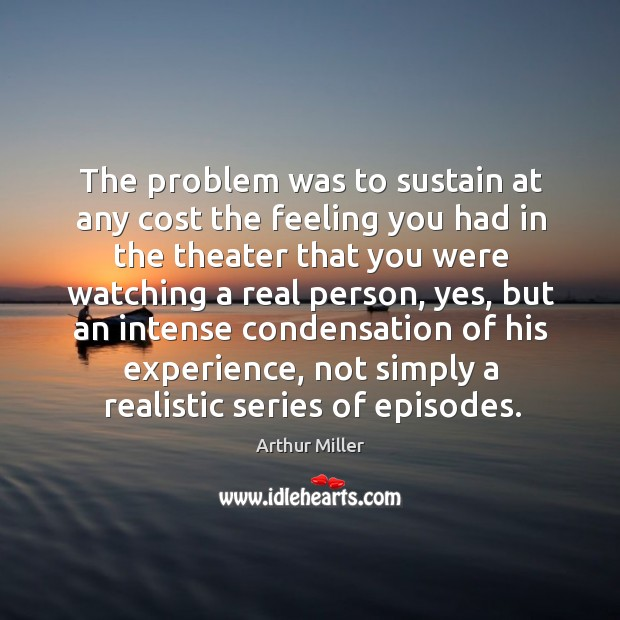 Image, The problem was to sustain at any cost the feeling you had in the theater that you