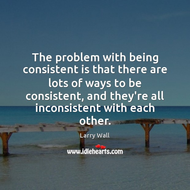 The problem with being consistent is that there are lots of ways Larry Wall Picture Quote