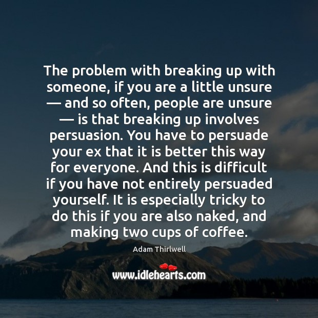 Image, The problem with breaking up with someone, if you are a little