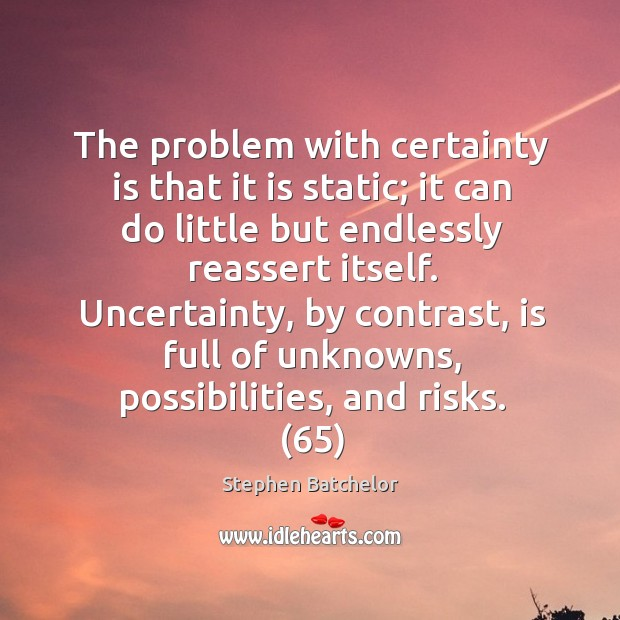 The problem with certainty is that it is static; it can do Image