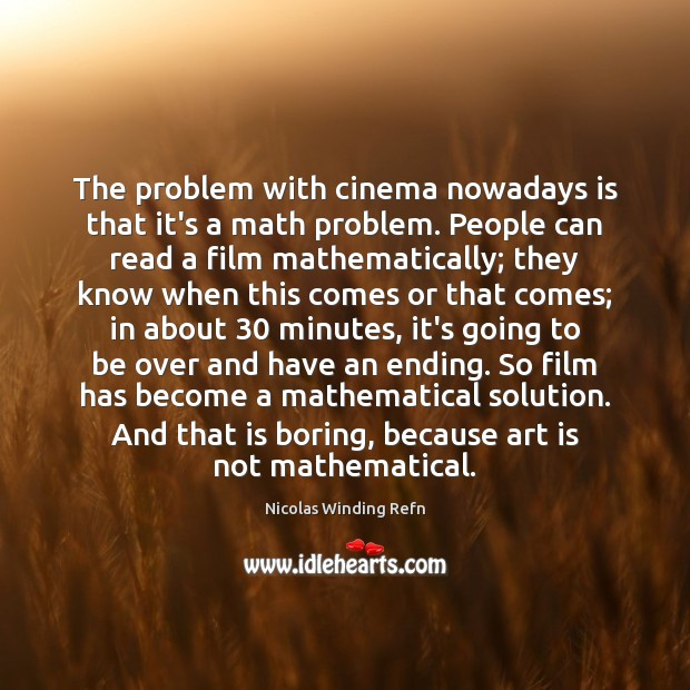 The problem with cinema nowadays is that it's a math problem. People Image