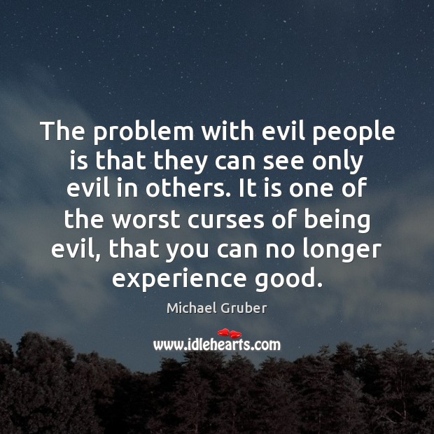 The problem with evil people is that they can see only evil Image