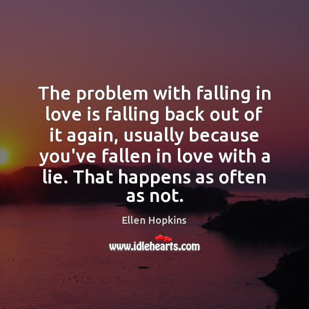 The problem with falling in love is falling back out of it Ellen Hopkins Picture Quote