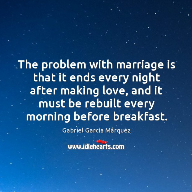 Image, The problem with marriage is that it ends every night after making love, and it must