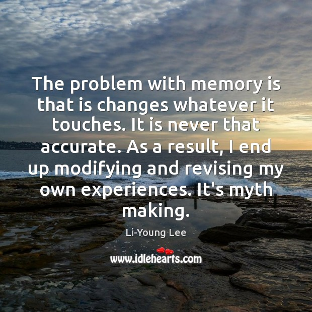 Image, The problem with memory is that is changes whatever it touches. It