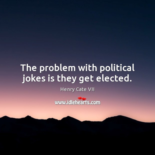 Image, The problem with political jokes is they get elected.