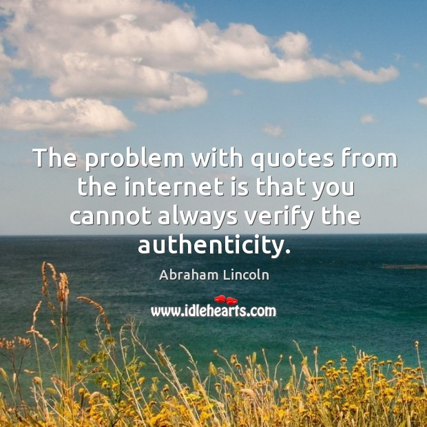 Image, The problem with quotes from the internet is that you cannot always verify the authenticity.