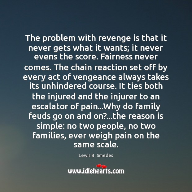 The problem with revenge is that it never gets what it wants; Lewis B. Smedes Picture Quote