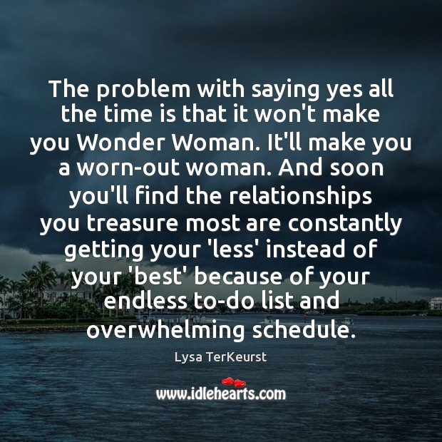 The problem with saying yes all the time is that it won't Lysa TerKeurst Picture Quote