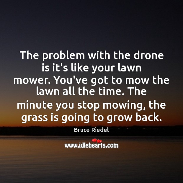 Image, The problem with the drone is it's like your lawn mower. You've
