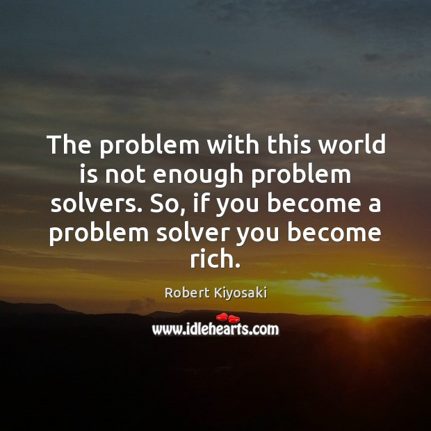 Image, The problem with this world is not enough problem solvers. So, if