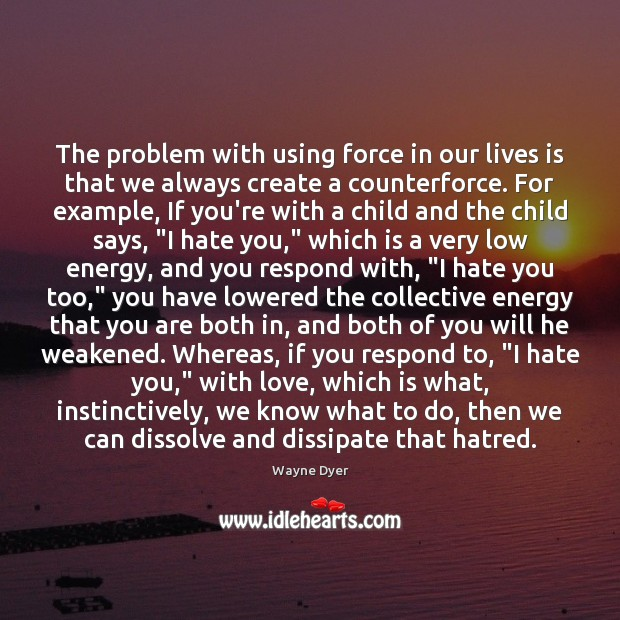Image, The problem with using force in our lives is that we always