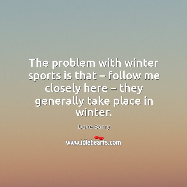The problem with winter sports is that – follow me closely here – they generally take place in winter. Image