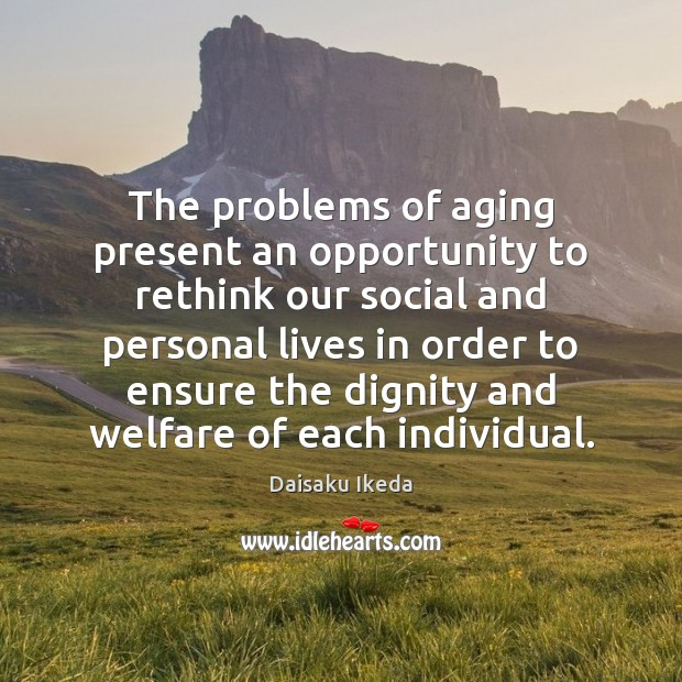 The problems of aging present an opportunity to rethink our social and Daisaku Ikeda Picture Quote