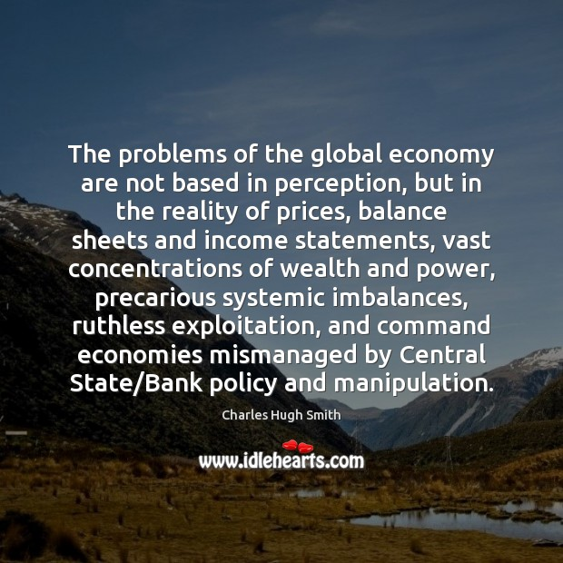 The problems of the global economy are not based in perception, but Image