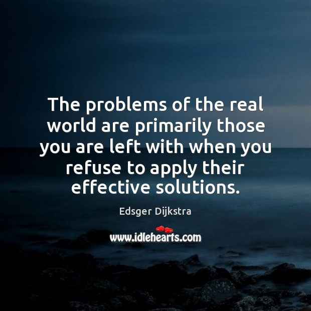 The problems of the real world are primarily those you are left Edsger Dijkstra Picture Quote