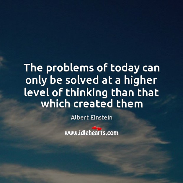 The problems of today can only be solved at a higher level Image