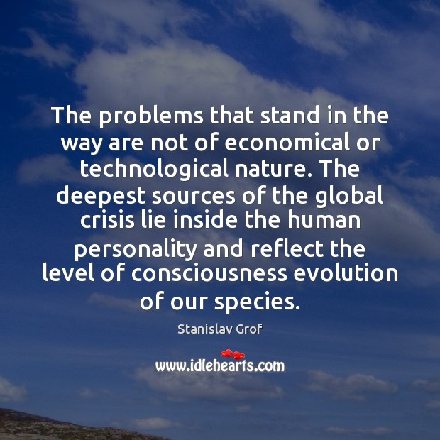 The problems that stand in the way are not of economical or Stanislav Grof Picture Quote