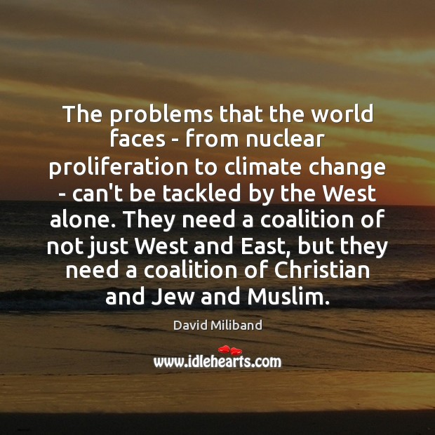 The problems that the world faces – from nuclear proliferation to climate Image