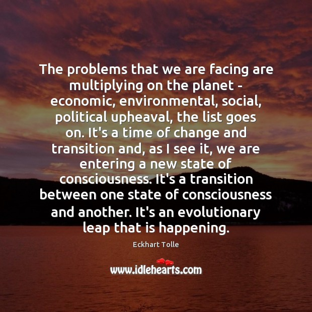 Image, The problems that we are facing are multiplying on the planet –