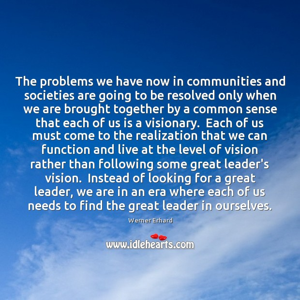 The problems we have now in communities and societies are going to Werner Erhard Picture Quote