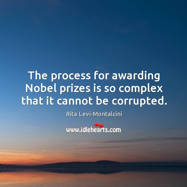 Image, The process for awarding Nobel prizes is so complex that it cannot be corrupted.