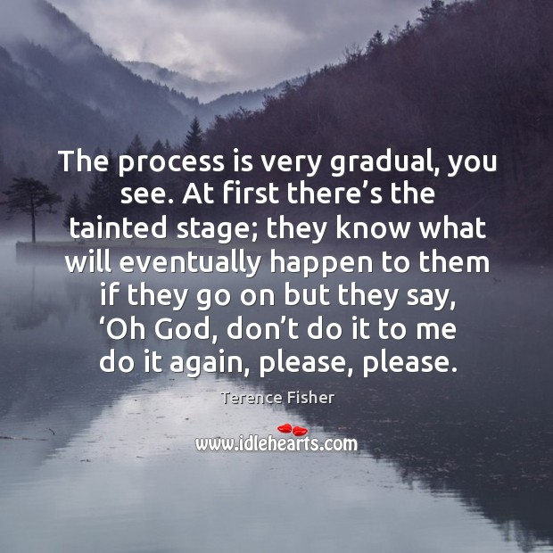 The process is very gradual, you see. At first there's the tainted stage; they know Image