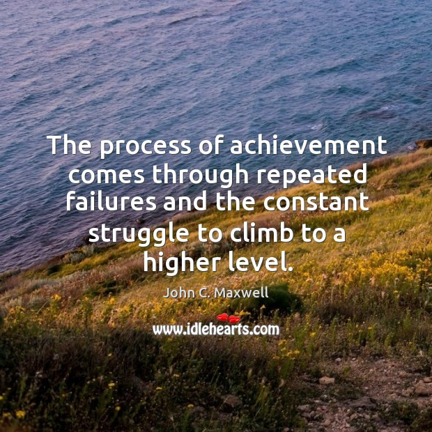 Image, The process of achievement comes through repeated failures and the constant struggle