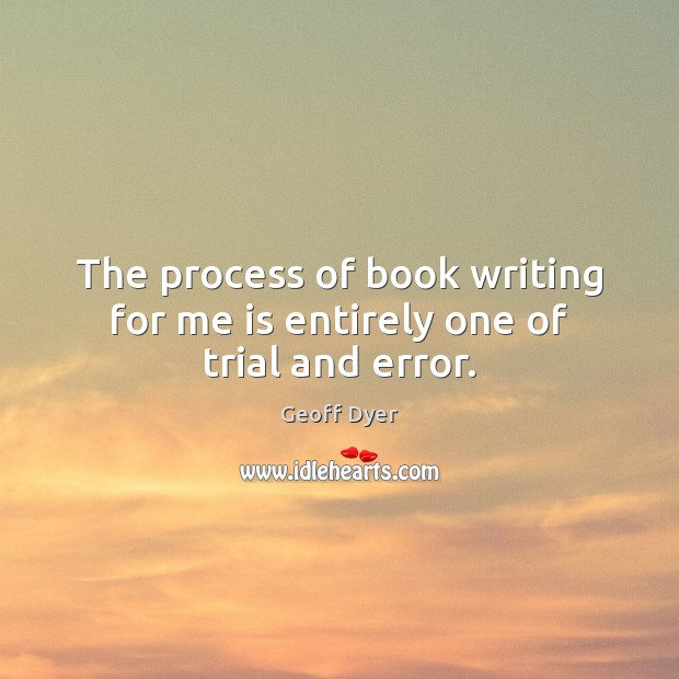 The process of book writing for me is entirely one of trial and error. Image