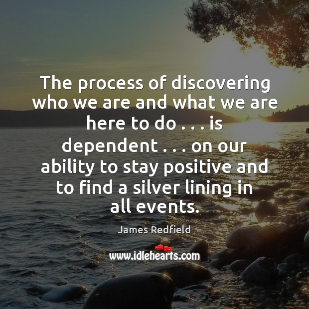 The process of discovering who we are and what we are here Stay Positive Quotes Image