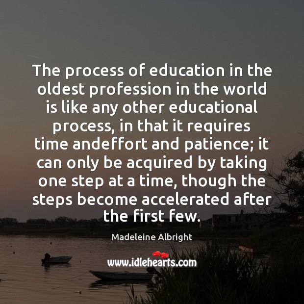 The process of education in the oldest profession in the world is Madeleine Albright Picture Quote