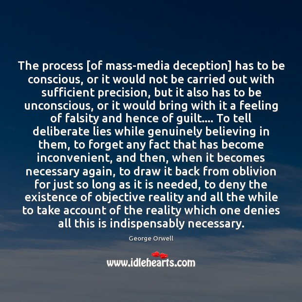 The process [of mass-media deception] has to be conscious, or it would Image