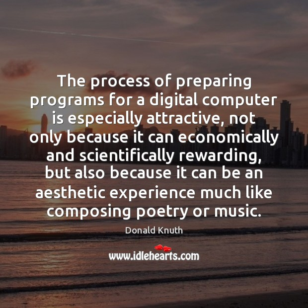 The process of preparing programs for a digital computer is especially attractive, Donald Knuth Picture Quote