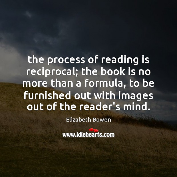 The process of reading is reciprocal; the book is no more than Books Quotes Image