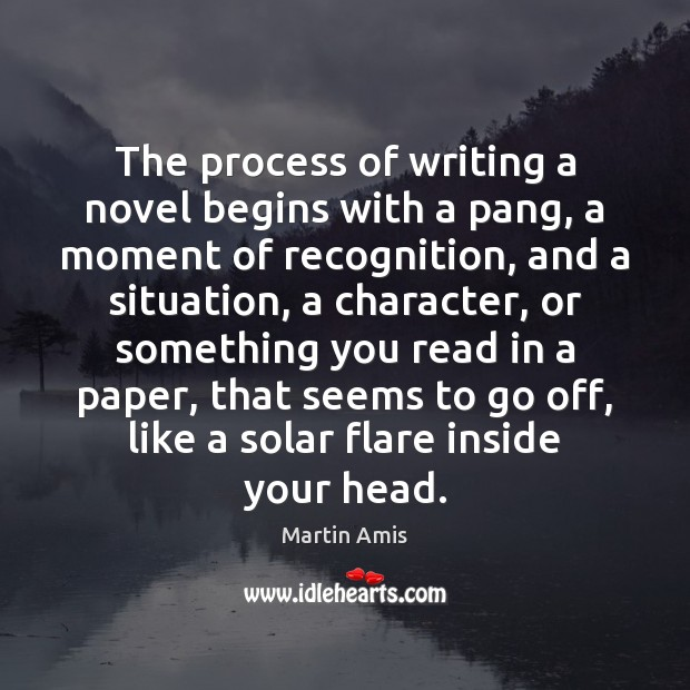 Image, The process of writing a novel begins with a pang, a moment