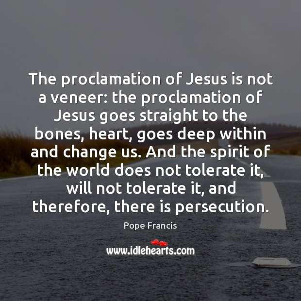 The proclamation of Jesus is not a veneer: the proclamation of Jesus Pope Francis Picture Quote