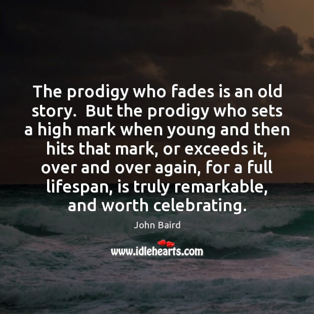 The prodigy who fades is an old story.  But the prodigy who Image