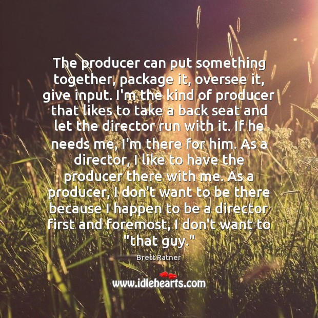 The producer can put something together, package it, oversee it, give input. Image