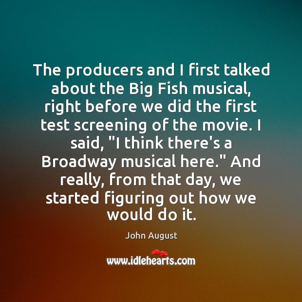 The producers and I first talked about the Big Fish musical, right John August Picture Quote
