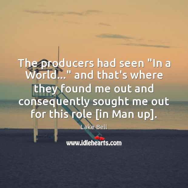 """The producers had seen """"In a World…"""" and that's where they found Lake Bell Picture Quote"""