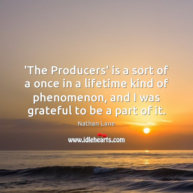 'The Producers' is a sort of a once in a lifetime kind Nathan Lane Picture Quote