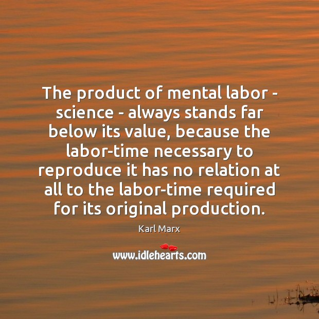 The product of mental labor – science – always stands far below Image