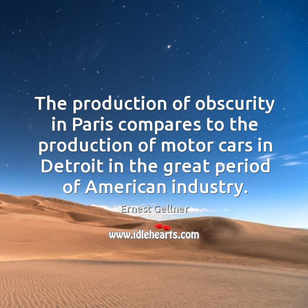 The production of obscurity in paris compares to the production of motor cars in Image