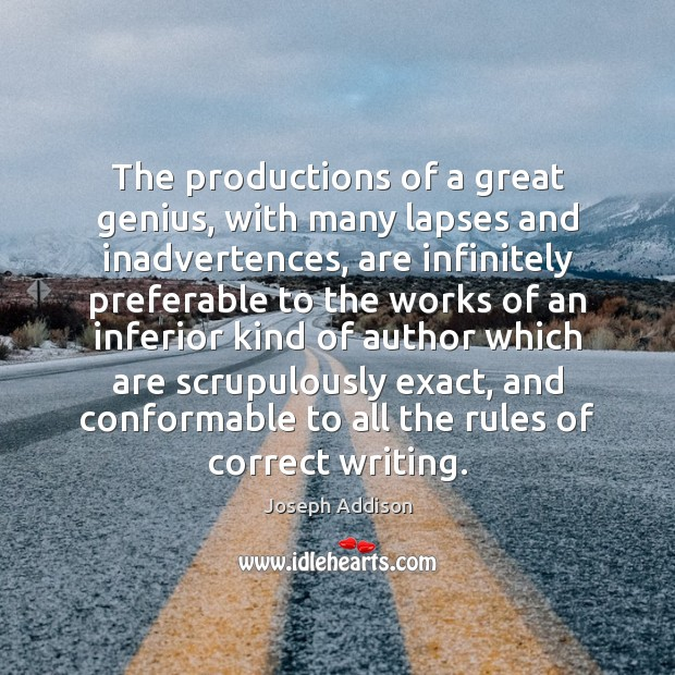 The productions of a great genius, with many lapses and inadvertences, are Image
