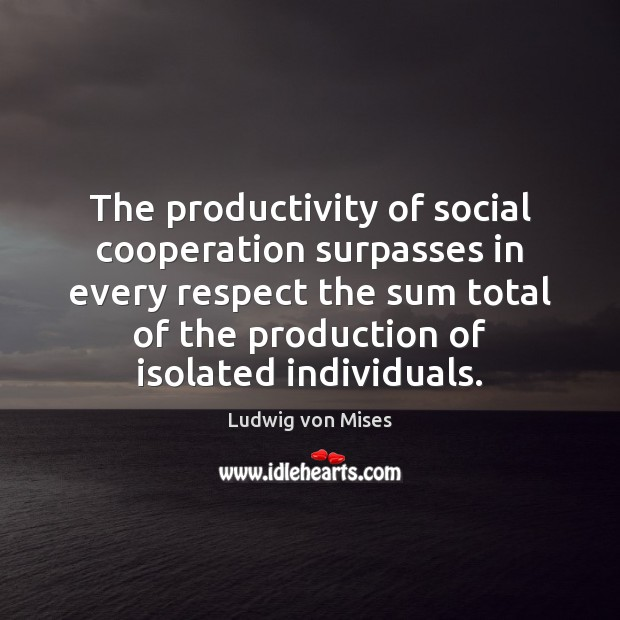 Image, The productivity of social cooperation surpasses in every respect the sum total