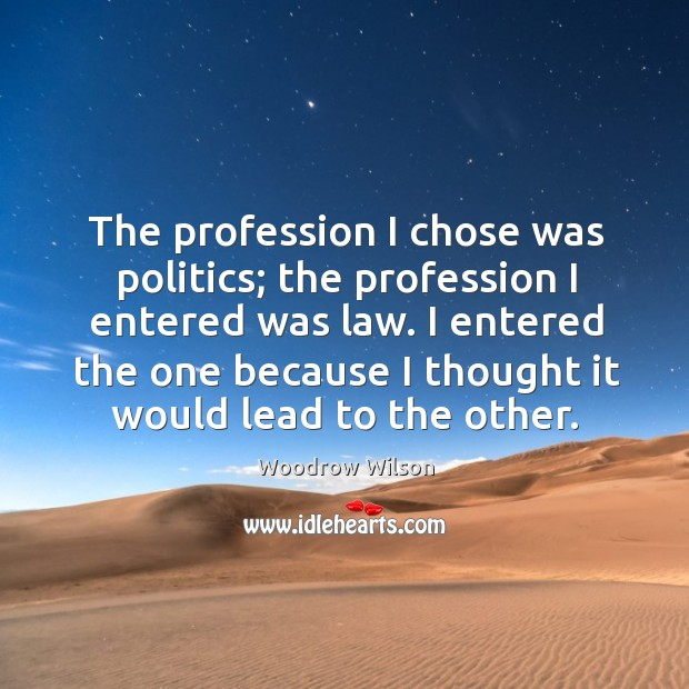 Image, The profession I chose was politics; the profession I entered was law.
