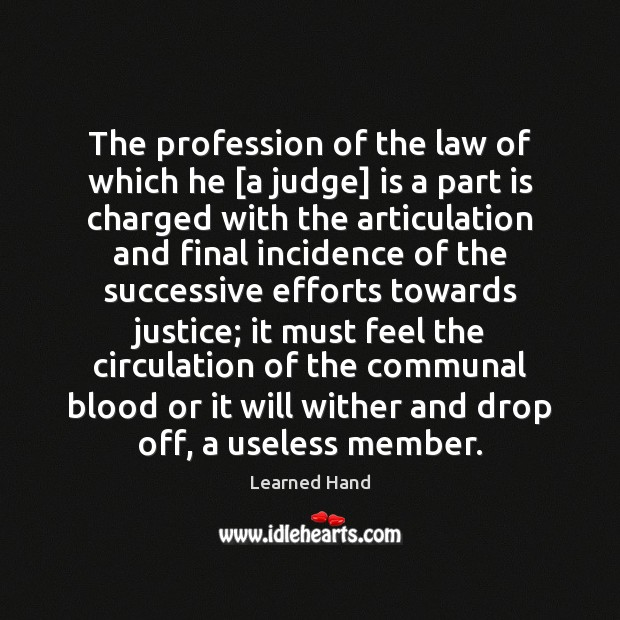 The profession of the law of which he [a judge] is a Learned Hand Picture Quote